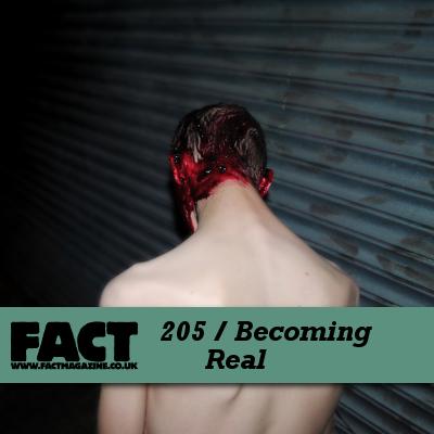 FACT mix 205: Becoming Real