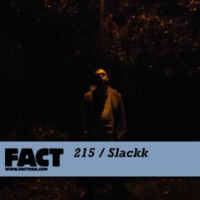 FACT mix 215: Slackk