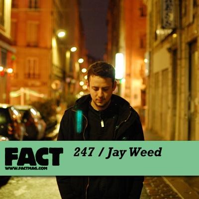 FACT mix 247: Jay Weed