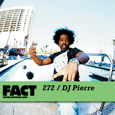 DOWNLOAD: FACT mix 272: DJ Pierre