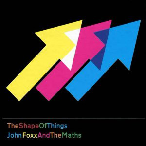 John Foxx &#038; The Maths: <i>The Shape Of Things</i>