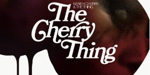 Neneh Cherry &#038; The Thing: <i>The Cherry Thing</i>