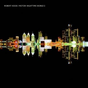Robert Hood - Motor: Nighttime World 3 FACT review