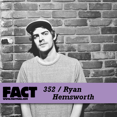 FACT mix - Ryan Hemsworth