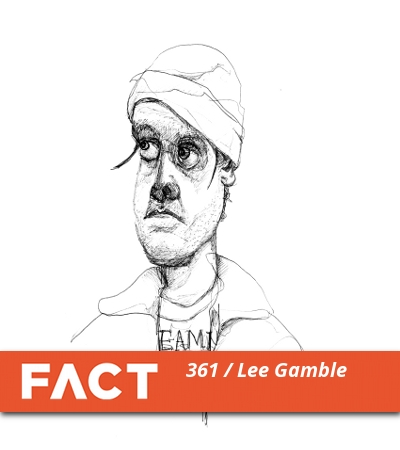 FACT mix 361: Lee Gamble