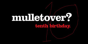 mulletover celebrates 10 years with Dyed Soundorom, Laura Jones and more