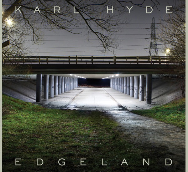 Karl_Hyde_-_Edgeland_2013 5.16.2013