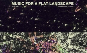 Luke Abbott to release film soundtrack Music For A Flat Landscape