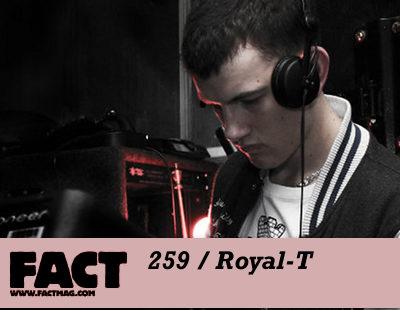 FACT mix 259: Royal-T