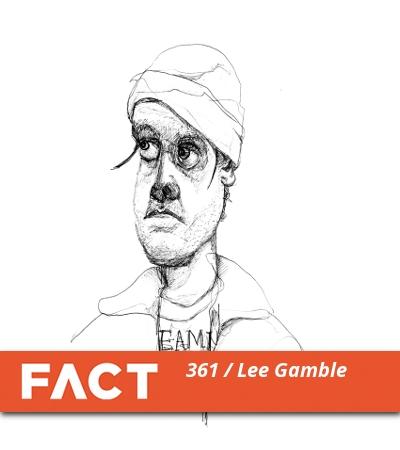 FACT mix 361: Lee Gamble