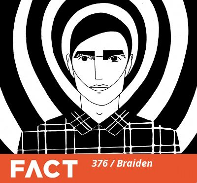 FACT mix 376: Braiden