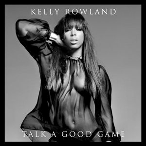 Kelly Rowland - Talk a Good Game FACT review