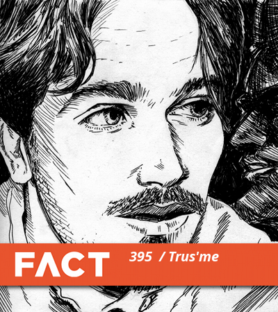 FACT mix 395: Trus'me