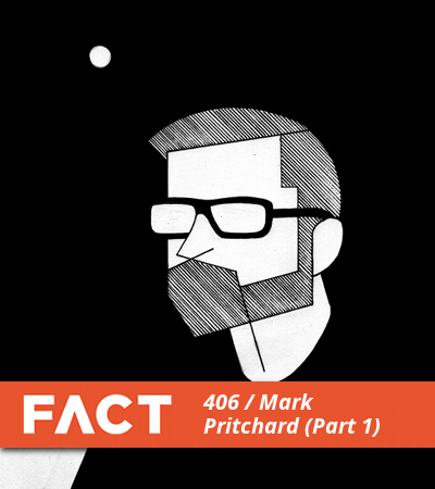 FACT mix 406: Mark Pritchard (Part 1)
