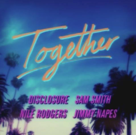 Stream Disclosure collaboration with Sam Smith, Nile Rodgers and Jimmy Napes, 'Together'