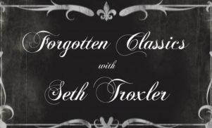 Forgotten Classics: Seth Troxler