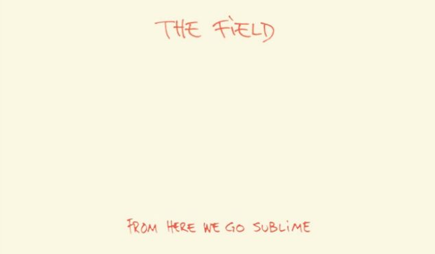 The Field's From Here We Go Sublime to get first proper vinyl issue for Record Store Day