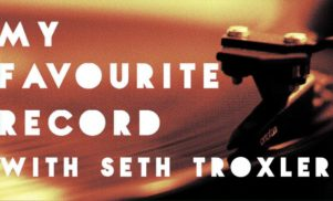 My Favourite Record: Seth Troxler
