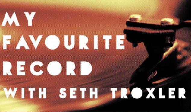 My Favourite Record: Seth Troxler