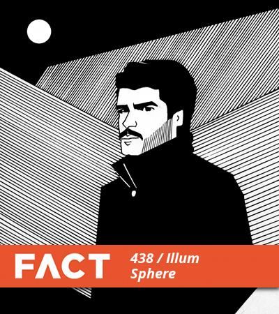FACT mix 438: Illum Sphere