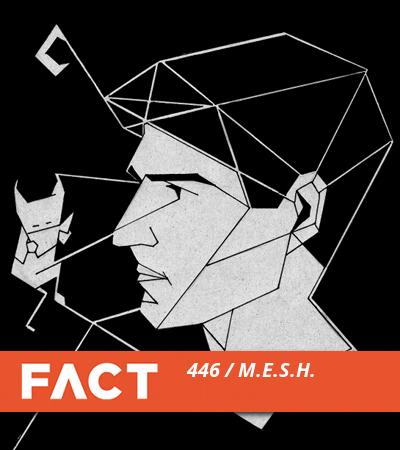 FACT mix 446: M.E.S.H.