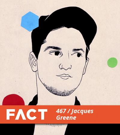 FACT mix 467: Jacques Greene