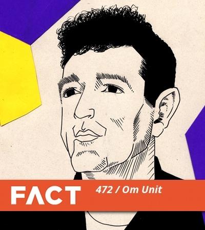 FACT mix 472: Om Unit